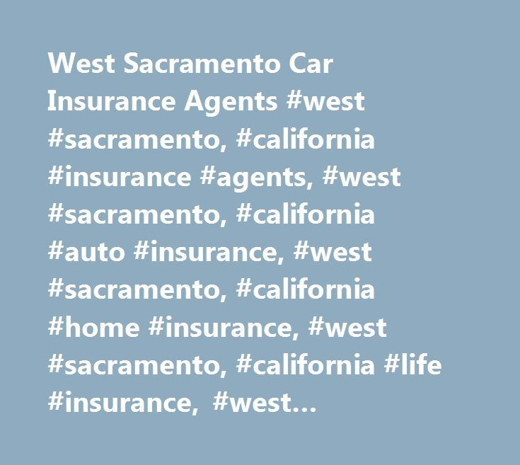 West Sacramento Car Insurance Agents #west #sacramento, #california #insurance #agents, #west #sacramento, #california #auto #insurance, #west #sacramento, #california #home #insurance, #west #sacramento, #california #life #insurance, #west #sacramento, #california #business #insurance…