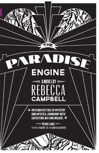 """The Paradise Engine by Rebecca Camphell (Fiction from NeWest Press): """"Dizzying its way from long-dead B.C. music halls to the present-day halls of academia, Anthea's quest threads its ghostlike way through the narrative until we're dizzy ourselves, wondering what is real, what is imagined, and where the line dividing past and present truly lies."""" -- Kimmy Beach, author of Cars and fake Paul"""