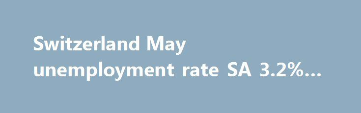 Switzerland May unemployment rate SA 3.2% vs 3.3% exp http://betiforexcom.livejournal.com/24695953.html  Swiss May unemployment data now out 8 June - 3.2% prev revised down from 3.3% - NSA 3.1% as exp/prev A drop in the SA unemployment rate leaves USDCHF unfazed at 0.9646 and EURCHF 1.0859 both still underpinned. The post Switzerland May unemployment rate SA 3.2% vs 3.3% exp appeared first on Forex news - Binary options…