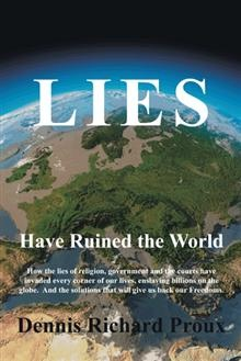 Every statement that a person makes is either true or false—that is, a lie. In his comprehensive study, Lies Have Ruined the World, author Dennis Proux seeks to expose the dishonesty, myths, and fabrications provided by powerful influences in the most important areas of our lives, including religious institutions, government, and our legal system.