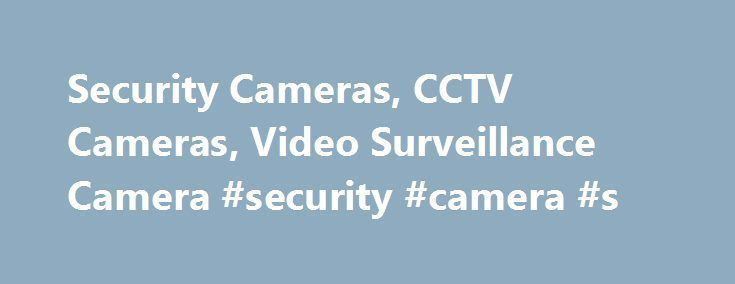 Security Cameras, CCTV Cameras, Video Surveillance Camera #security #camera #s http://malawi.nef2.com/security-cameras-cctv-cameras-video-surveillance-camera-security-camera-s/  # Order Security Cameras Online 24/7 or Call Us Today at 888-653-CCTV (2288) WHAT'S INCLUDED? – All Security Cameras come with a Power Supply, Mounting Bracket and hardware needed for installation. Choose your Security Camera and Security Camera Cable Length Required and Plug Directly into your Recorder for Recording…