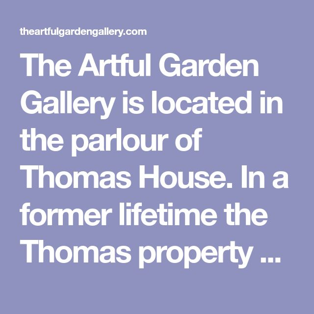 The Artful Garden Gallery is located in the parlour of Thomas House. In a former lifetime the Thomas property was a flourishing four hundred acre farm located just outside of the Village of Colborne. It was known locally as being … Continue reading →