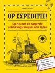 Op expeditie!   Beleef de waargebeurde avonturen mee van ontdekkingsreizigers van toen nu van over de hele wereld.  Mét overlevingstips!