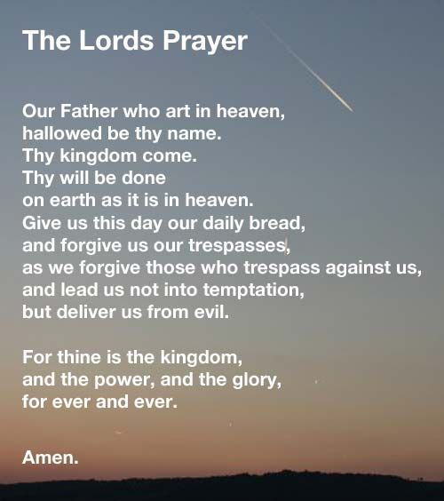 "The Lords Prayer is perhaps the most famous prayer in all of Christianity.  Also known as the ""Our father prayer"", it has be translated into many languages."