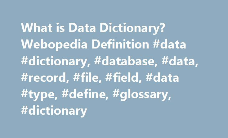 What is Data Dictionary? Webopedia Definition #data #dictionary, #database, #data, #record, #file, #field, #data #type, #define, #glossary, #dictionary http://baltimore.remmont.com/what-is-data-dictionary-webopedia-definition-data-dictionary-database-data-record-file-field-data-type-define-glossary-dictionary/  # data dictionary Related Terms In database management systems. a file that defines the basic organization of a database. A data dictionary contains a list of all files in the…