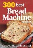 300 Best Bread Machine Recipes   Panasonic automatic bread maker