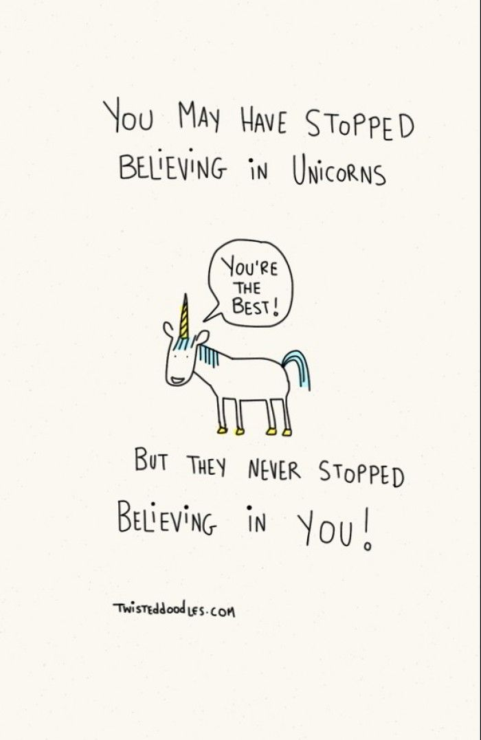 You may have stopped believing in unicorns. But they never
