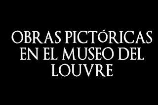 OBRAS PICTÓRICAS EN EL MUSEO DEL LOUVRE | La cámara del arte