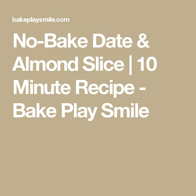 No-Bake Date & Almond Slice | 10 Minute Recipe - Bake Play Smile