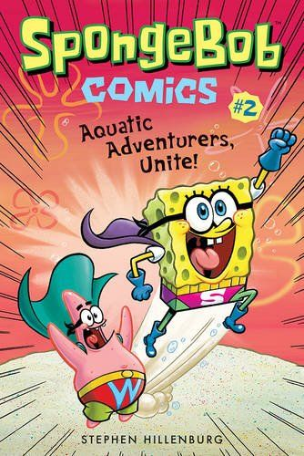 SpongeBob Comics: Book 2: Aquatic Adventurers, Unite!:   <div>Who lives in a pineapple under the sea?<I>SpongeBob SquarePants! SpongeBob Comics:</I><I>Aquatic Adventurers, Unite!</I>is acollection of previously published material specially curated by SpongeBob creator Stephen Hillenburg and some of the biggest names in comics.<I>Aquatic Adventurers, Unite!</I> features stories with a superhero theme.The book brings together the main characters and the rest of the undersea cast th...