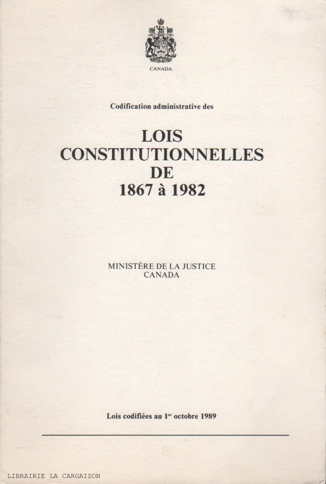 COLLECTIF. Codification administrative des Lois Constitutionnelles de 1867 à 1982/A Consolidation of the Constitutions Acts 1867 to 1982
