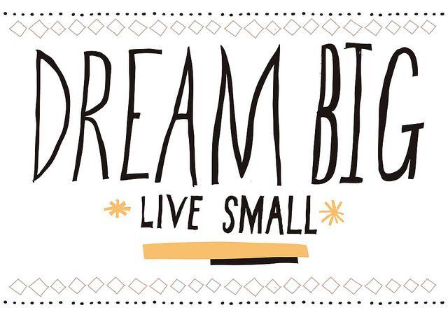 Dream Big. Live Small.Dream Big, Famous Quotes, Inspiration, Dreams Big, Big Life, Miracle Quotes, Big Living, Small Quotes, Living Small