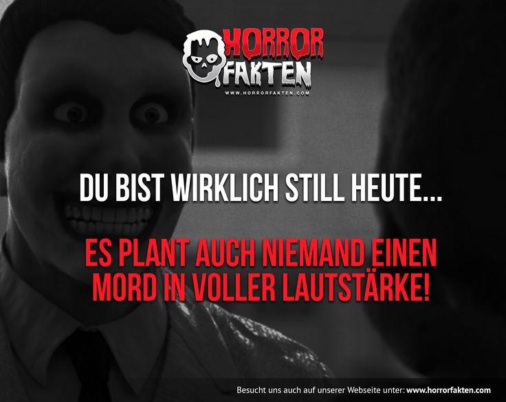 A: Du bist wirklich still Heute... B: Es plant auch niemand einen Mord in voller Lautstärke! #horrorsprüche  #gruselsprüche #horrorfakten