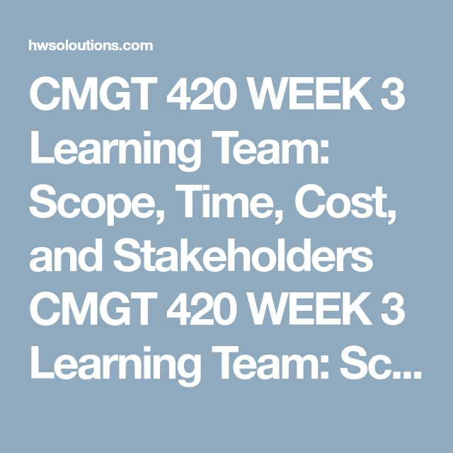 CMGT 420 WEEK 3 Learning Team: Scope, Time, Cost, and Stakeholders CMGT 420 WEEK 3 Learning Team: Scope, Time, Cost, and Stakeholders CMGT 420 WEEK 3 Learning Team: Scope, Time, Cost, and Stakeholders CMGT420 Week 3 Team Deliverables  Learning Team: Scope, Time, Cost, and Stakeholders  Write a 2- to 3-page draft paper including the project scope document, an activity and milestone list, WBS, cost baseline (cost estimate plus contingencies and management reserve), a list of project stakeholder...
