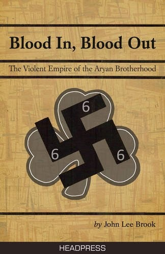 Bestseller Books Online Blood In Blood Out: The Violent Empire of the Aryan Brotherhood John Lee Brook $13.59  - http://www.ebooknetworking.net/books_detail-1900486776.html