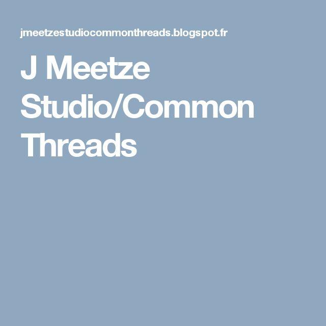 J Meetze Studio/Common Threads