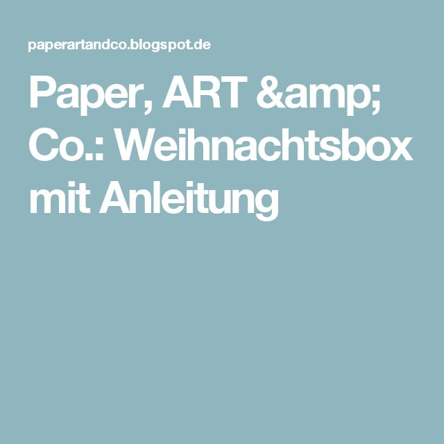 Paper, ART & Co.: Weihnachtsbox mit Anleitung