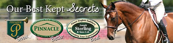 The Best Kept Secrets: English Tack Collection.  At Schneiders we pride ourselves on innovation and affordability. Our best kept secrets are our exclusive collections of English tack – Premier, Pinnacle and Joseph Sterling. What's unique? The brands feature identical craftsmanship  – the only difference is the quality of the leather. This is great because you can choose what price range you prefer!
