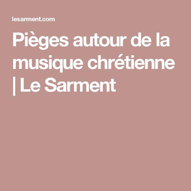 Pièges autour de la musique chrétienne   Le Sarment