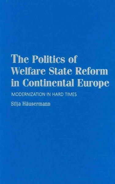 The Politics of Welfare State Reform in Continental Europe: Modernization in Hard Times