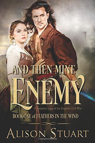 And Then Mine Enemy: A Romantic Saga of the English Civil War (Feathers in the Wind) by Alison Stuart. A family ripped apart in a country divided by war . . . England 1642: Hardened mercenary, Adam Coulter returns to England sickened by violence, seeking only peace, but he finds England on the brink of civil war. He has seen first hand what that will mean for every man, woman and child and wants no part of it. King or Parliament? Neutrality is not an option and Adam can only be true to…