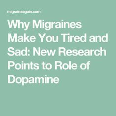 Why Migraines Make You Tired and Sad: New Research Points to Role of DopamineAsh Nicole