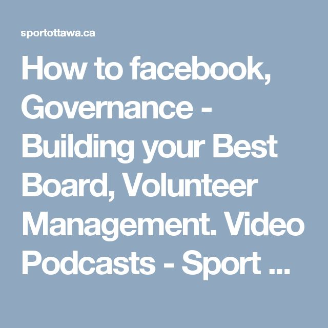 How to facebook, Governance - Building your Best Board, Volunteer Management. Video Podcasts - Sport Ottawa