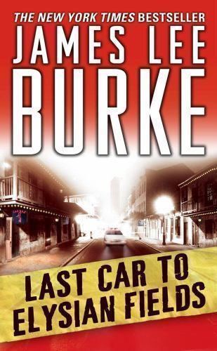 Dave Robicheaux: Last Car to Elysian Fields by James Lee Burke (2004, Paperback) | Books, Fiction & Literature | eBay!