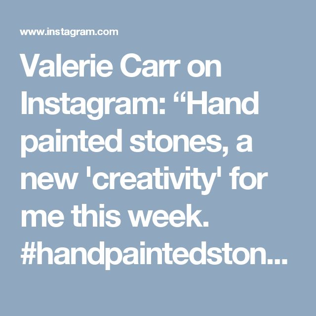 """Valerie Carr on Instagram: """"Hand painted stones, a new 'creativity' for me this week. #handpaintedstones #paintedstones #creativity…"""""""
