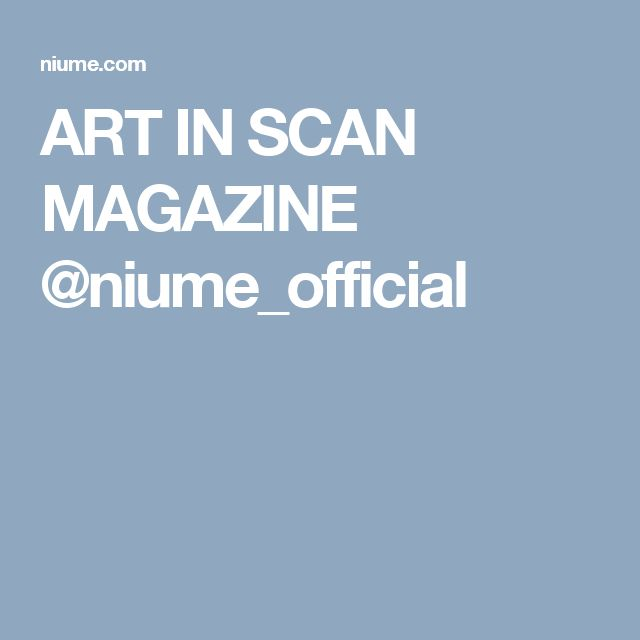 ART IN SCAN MAGAZINE @niume_official