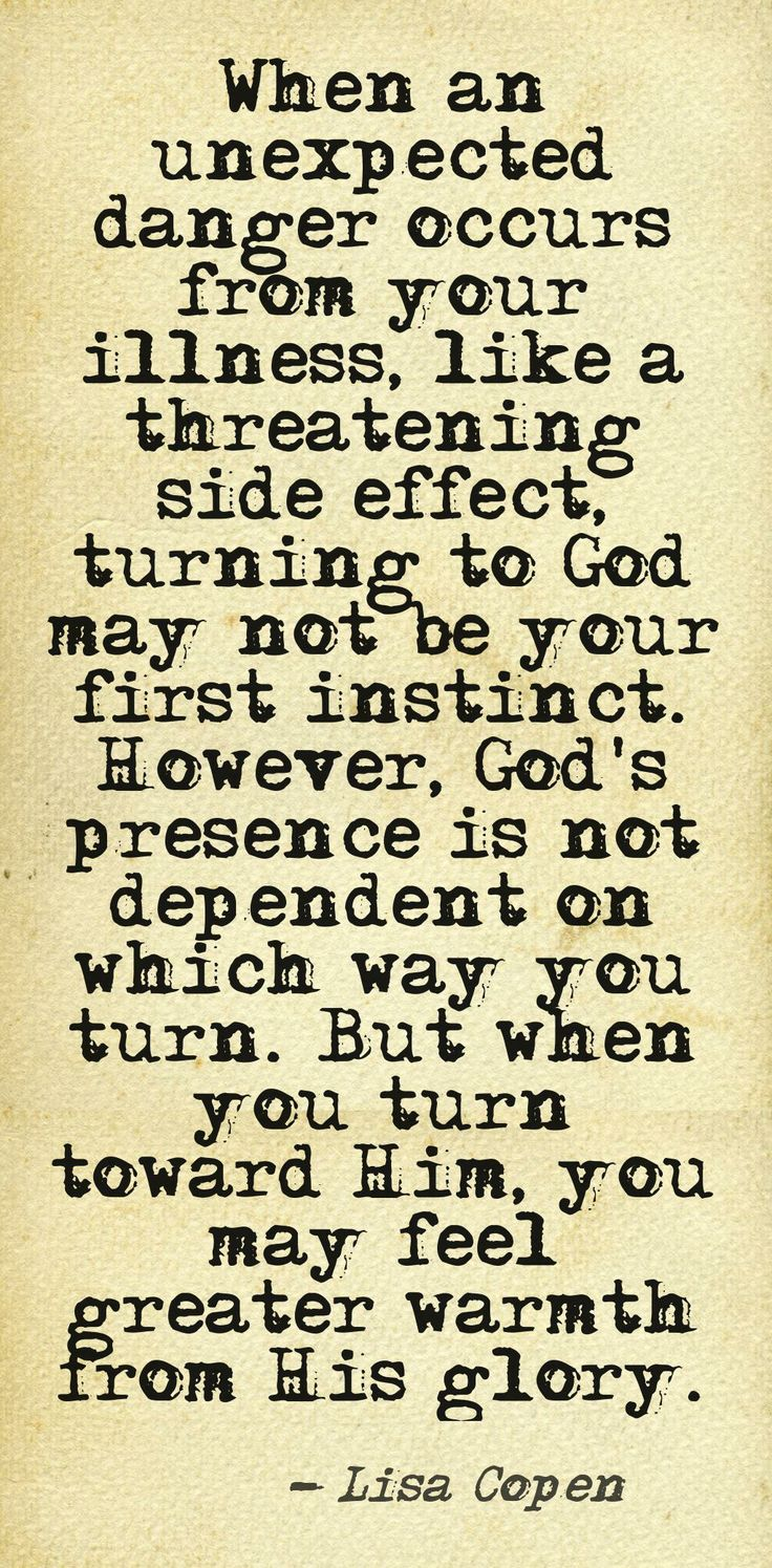 """""""When an unexpected danger occurs from your illness, like a threatening side effect, turning to God may not be your first instinct. However, God's presence is not dependent on which way you turn. But when you turn toward Him, you may feel greater warmth from His glory."""" --Lisa Copen (link to devotional)"""