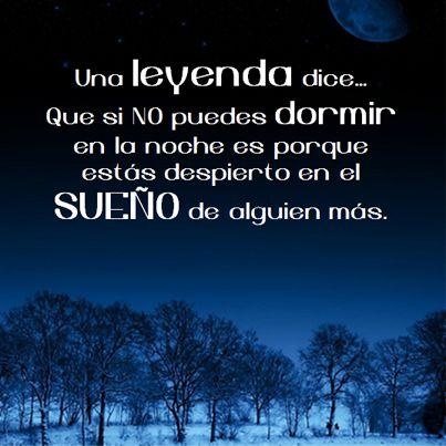 Una leyenda dice... Que si no puedes dormir en la noche es porque estás despierto en el sueño de alguien   más... #Citas #Frases @Candidman
