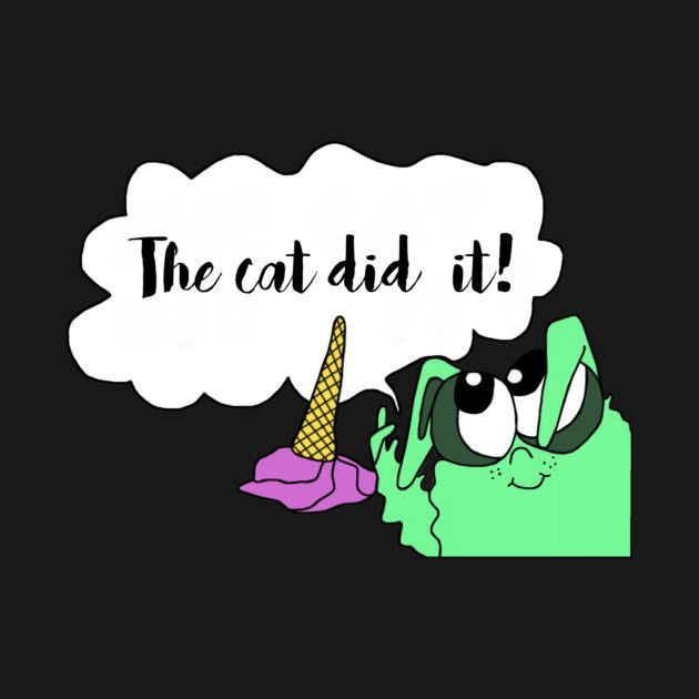 Check out this awesome 'The+Cat+did+it%21' design on @TeePublic!