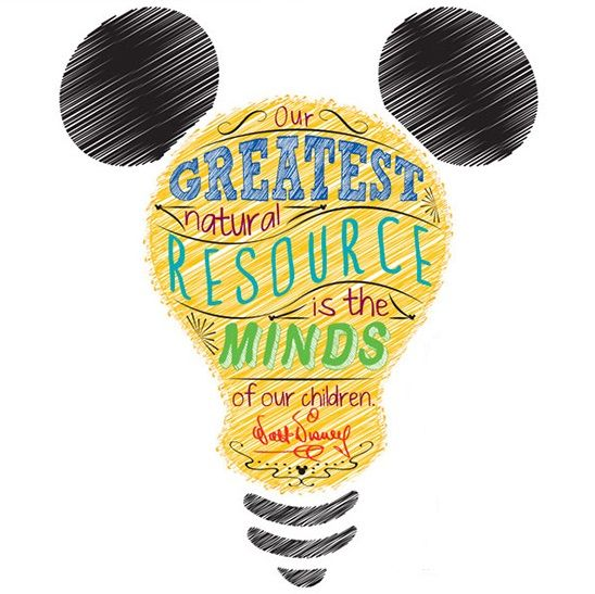 """""""Our greatest natural resource is the minds of our children."""" ―Walt Disney"""