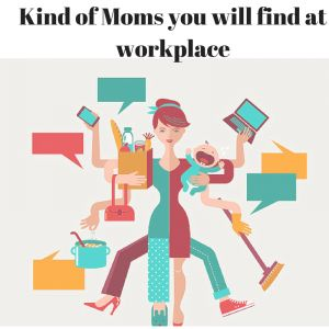 Parenting : Different types of Working Mom