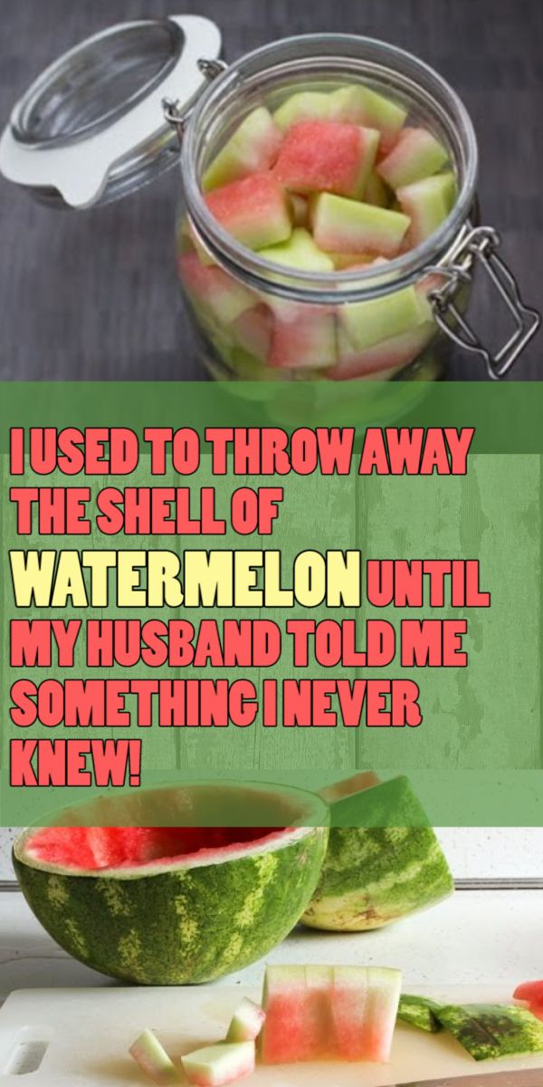 I USED TO THROW AWAY THE SHELL OF WATERMELON UNTIL MY HUSBAND TOLD ME SOMETHING I NEVER KNEW!