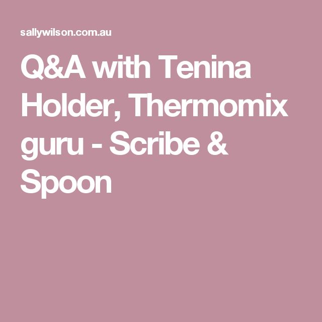 Q&A with Tenina Holder, Thermomix guru - Scribe & Spoon