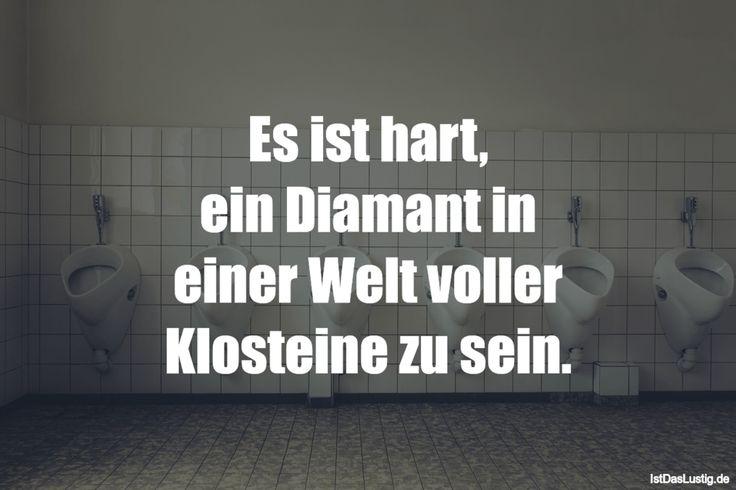 Es ist hart, ein Diamant in einer Welt voller Klosteine zu sein. ... gefunden auf https://www.istdaslustig.de/spruch/1376 #lustig #sprüche #fun #spass