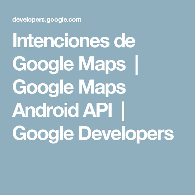 Intenciones de Google Maps  |  Google Maps Android API         |  Google Developers