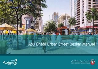 Abu Dhabi Urban Street Design Manual  The Abu Dhabi Urban Planning Council (UPC) and the Department of Transport (DOT), in conjunction with the municipalities of Abu Dhabi, Al Ain, and Al Gharbia, as well as the Abu Dhabi Police (ADP), have developed the Abu Dhabi Urban Street Design Manual as a tool for the continuing implementation of the 2030 Plans for all three municipalities making up the emirate of Abu Dhabi. It is part of the DOT's mandate to deliver an effective, multi-modal…