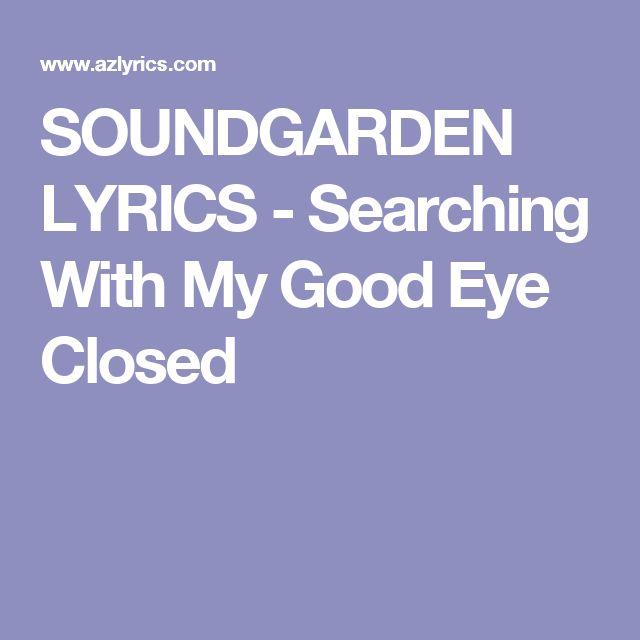 SOUNDGARDEN LYRICS - Searching With My Good Eye Closed