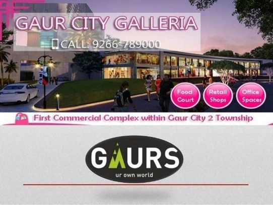 The Fabulous Commercial Spaces at Gaur City Galleria in Noida