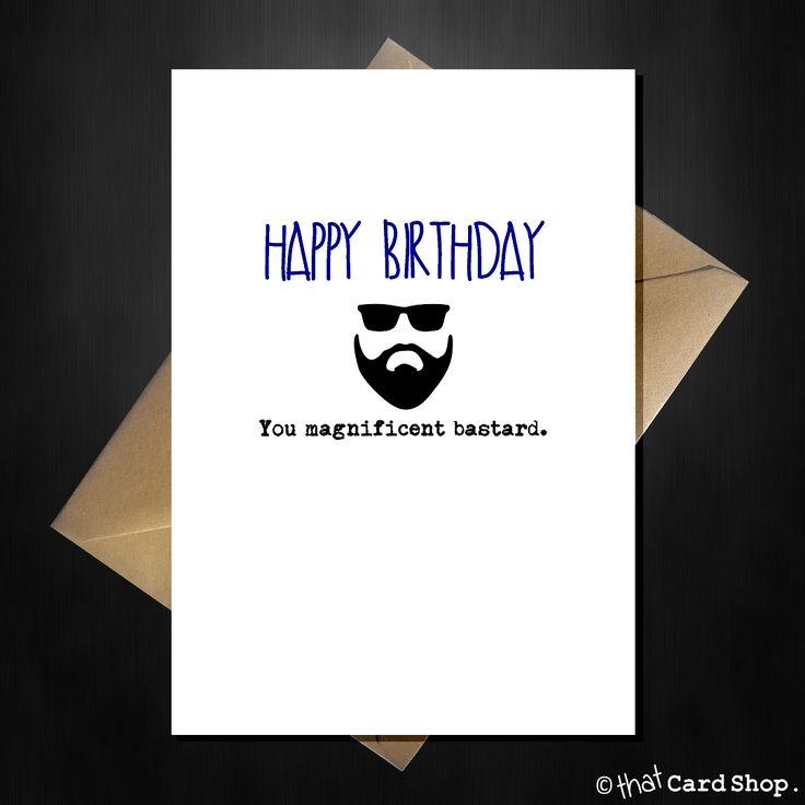 Rude Beard Card - Happy Birthday you Magnificent Bastard!