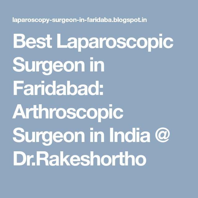 Best Laparoscopic Surgeon in Faridabad: Arthroscopic Surgeon in India  @ Dr.Rakeshortho