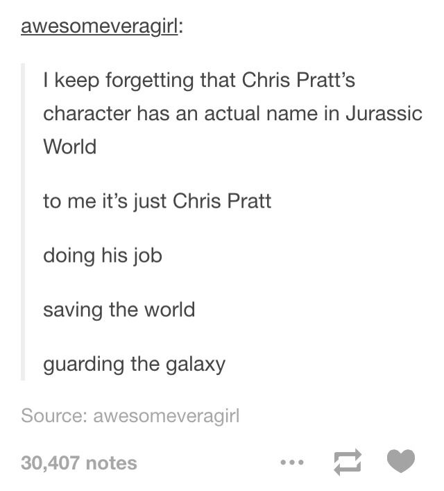 Just Pratt man <-- I literally forgot that his character had a name in Jurassic World lol. I don't forget when I watch GOTG.... but I forget when I watch Jurassic World XD<< yeah me too, the character he played in JW (I dont remember the name)