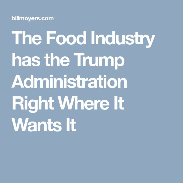 The Food Industry has the Trump Administration Right Where It Wants It