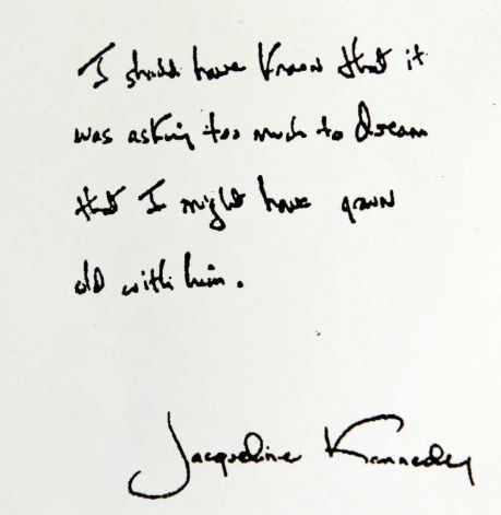 """""""I should have known that it was asking too much to dream that I might have grown old with him."""" -Jacqueline Kennedy"""