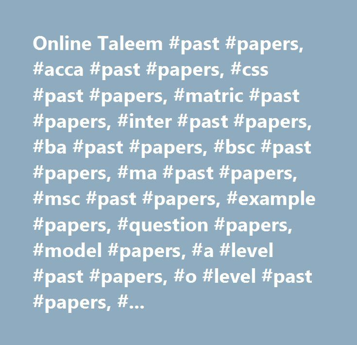 Online Taleem #past #papers, #acca #past #papers, #css #past #papers, #matric #past #papers, #inter #past #papers, #ba #past #papers, #bsc #past #papers, #ma #past #papers, #msc #past #papers, #example #papers, #question #papers, #model #papers, #a #level #past #papers, #o #level #past #papers, #ssc #past #papers, #hssc #past #papers, #fsd #past #papers, #lahore #past #papers, #gujranwala #board #past #papers, #rwp #boar #past #papers, #economics, #english…