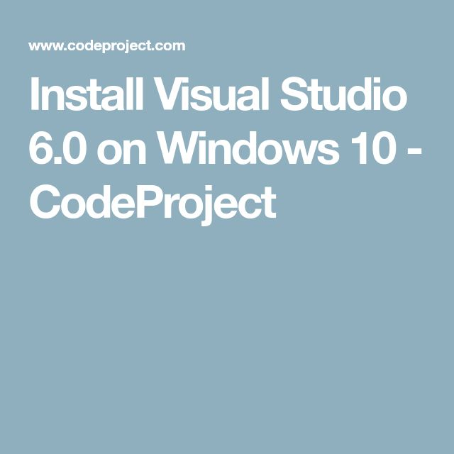 Install Visual Studio 6.0 on Windows 10 - CodeProject