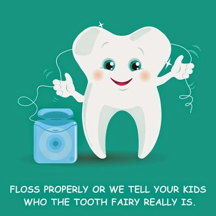 Floss properly or we tell your kids who the Tooth Fairy really is.   Dentaltown